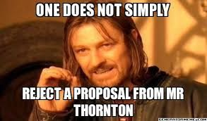 One does not simply reject Mr Thornton
