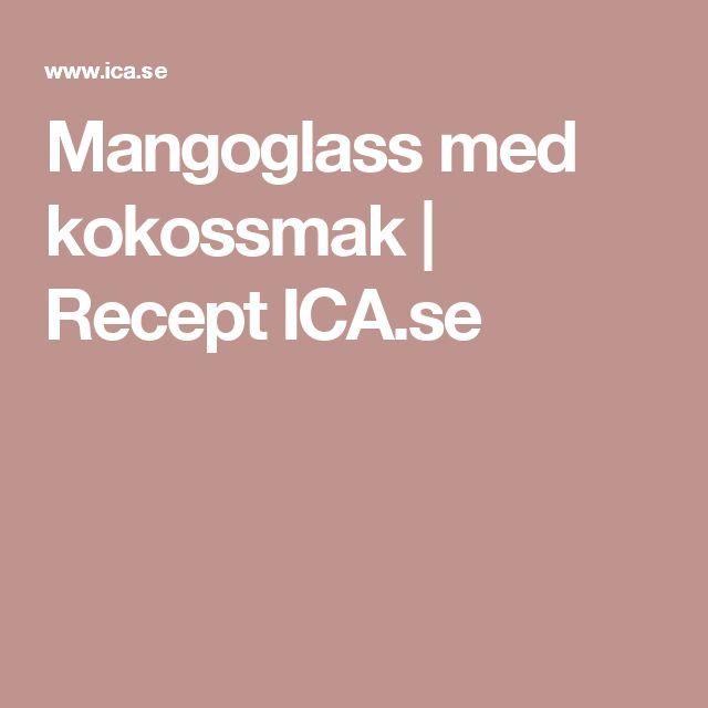 Mangoglass med kokossmak | Recept ICA.se