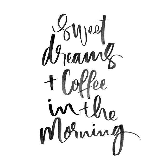 Sweet Dreams + koffie in de ochtend. Misschien een dag kunnen we samen koffie te delen. :)