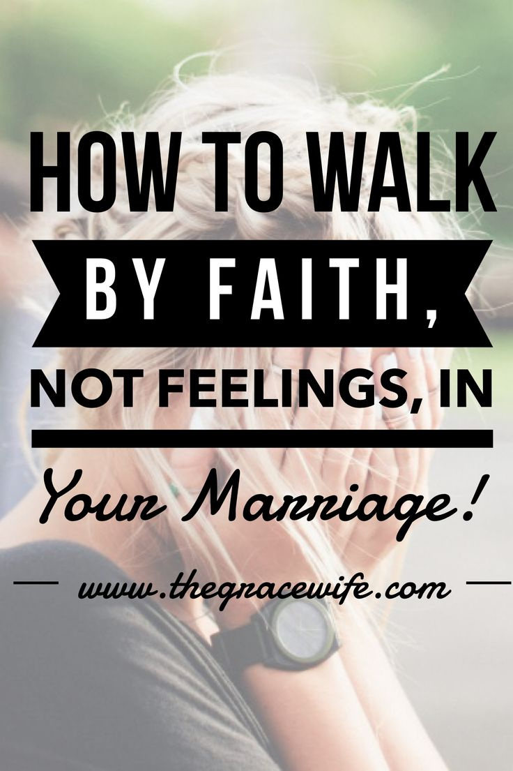 How To Walk By Faith, NOT Feelings In Your Marriage!