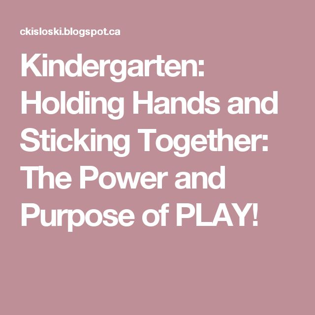 Kindergarten: Holding Hands and Sticking Together: The Power and Purpose of PLAY!