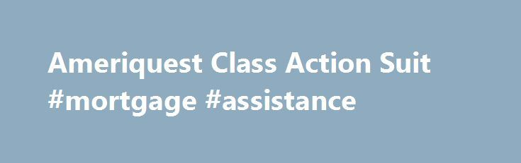 Ameriquest Class Action Suit #mortgage #assistance http://mortgage.remmont.com/ameriquest-class-action-suit-mortgage-assistance/  #ameriquest mortgage # Ameriquest Class Action Suit If you recently received this notice from your state that you are eligible to participate in an Ameriquest settlement, please be advised. If you accept the offer, it will disqualify you from participating in the nationwide class action suit against Ameriquest. If you are not satisfied with the offer from the…