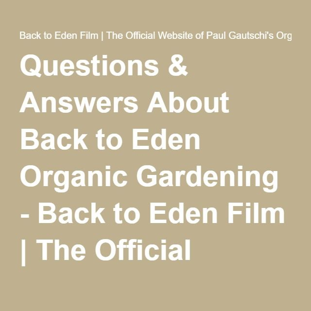 Questions & Answers About Back to Eden Organic Gardening - Back to Eden Film | The Official Website of Paul Gautschi's Organic Gardening Documentary