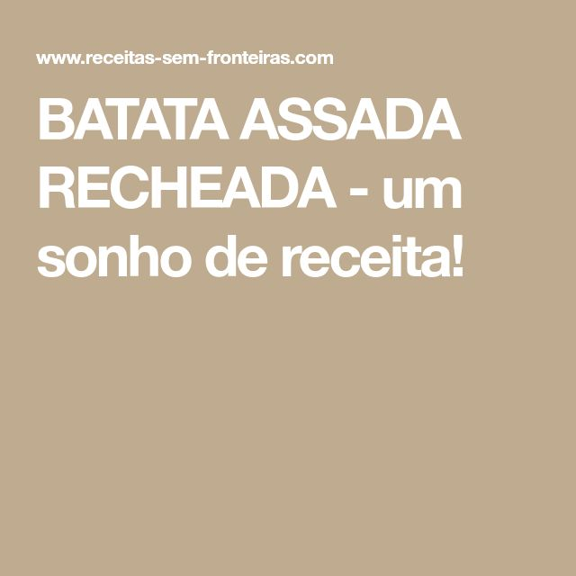 BATATA ASSADA RECHEADA - um sonho de receita!