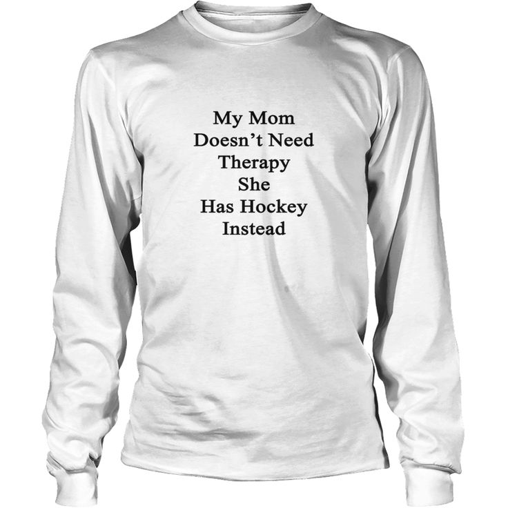 my mom doesnt need therapy she has hocke, Order HERE ==> https://www.sunfrog.com/Sports/123799498-686746181.html?41088, Please tag & share with your friends who would love it, #birthdaygifts #christmasgifts #renegadelife