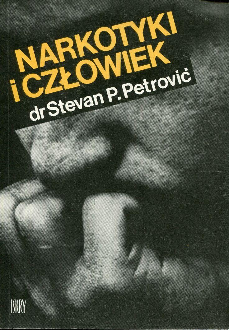 """""""Narkotyki i człowiek"""" dr Stevan P. Petrović Translated by Małgorzata Fibur Cover by Piotr Kultysa Published by Wydawnictwo Iskry 1988"""