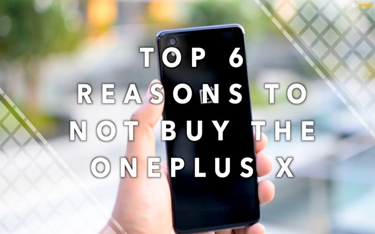 Top 6 Reasons Not to Buy the OnePlus X