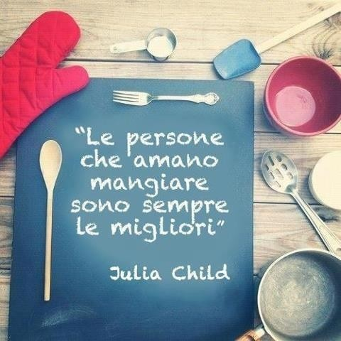 Julia Child says: People who love to eat are always the best ~ she knows me so well..lol