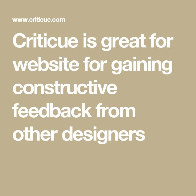 Criticue is great for website for gaining constructive feedback from other designers