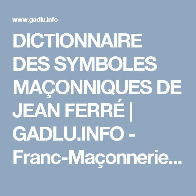 DICTIONNAIRE DES SYMBOLES MAÇONNIQUES DE JEAN FERRÉ | GADLU.INFO - Franc-Maçonnerie Web Maçonnique