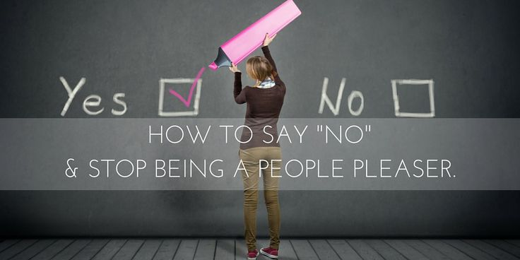 """How to Say """"NO"""" and Stop Being a People Pleaser"""