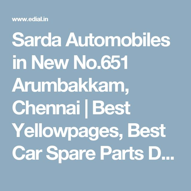 Sarda Automobiles in New No.651 Arumbakkam, Chennai | Best Yellowpages, Best Car Spare Parts Dealers, India