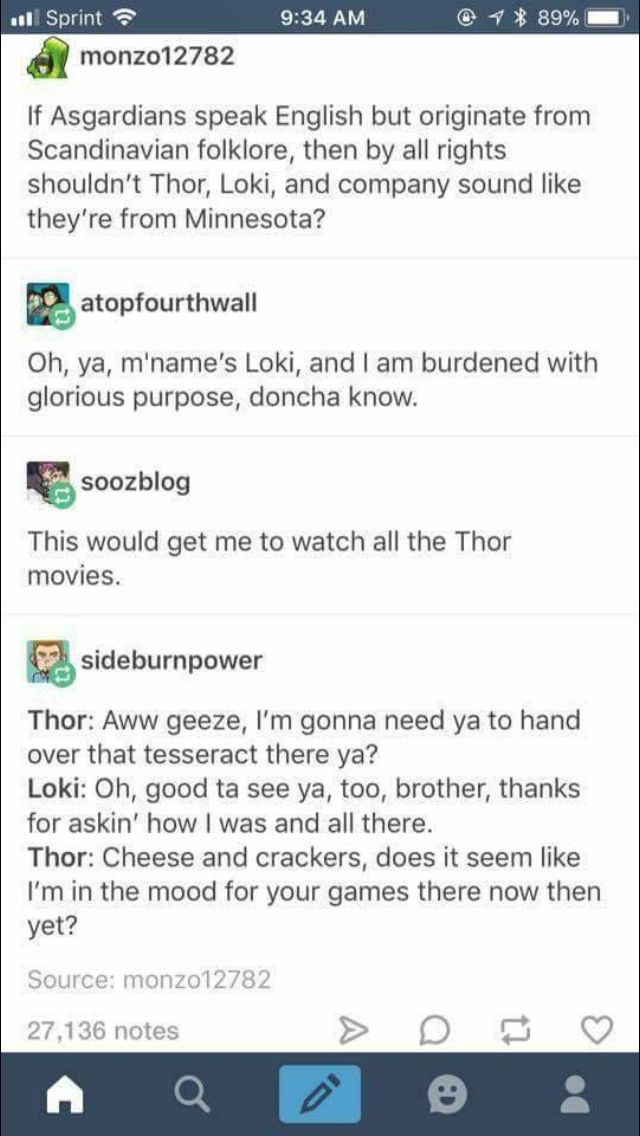 I'm dying. I love this so much. I wish Thor and Loki really talked like this.