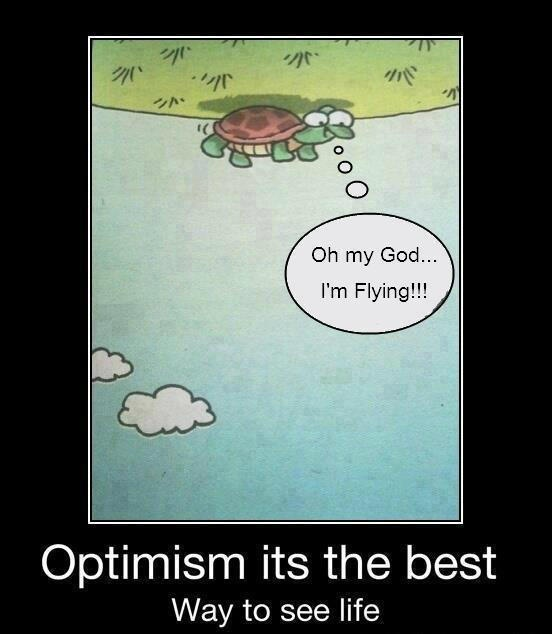 Optimism its the best way to see life...and look out the window to see the moon...