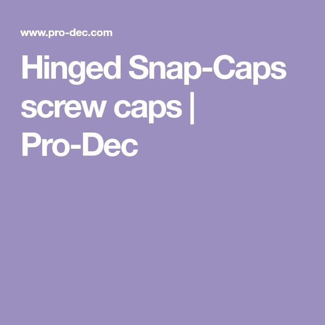 Hinged Snap-Caps screw caps | Pro-Dec