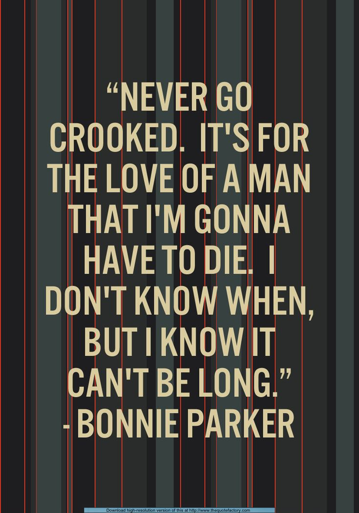 - Bonnie Parker (to Percy Methvin, two nights before her death)