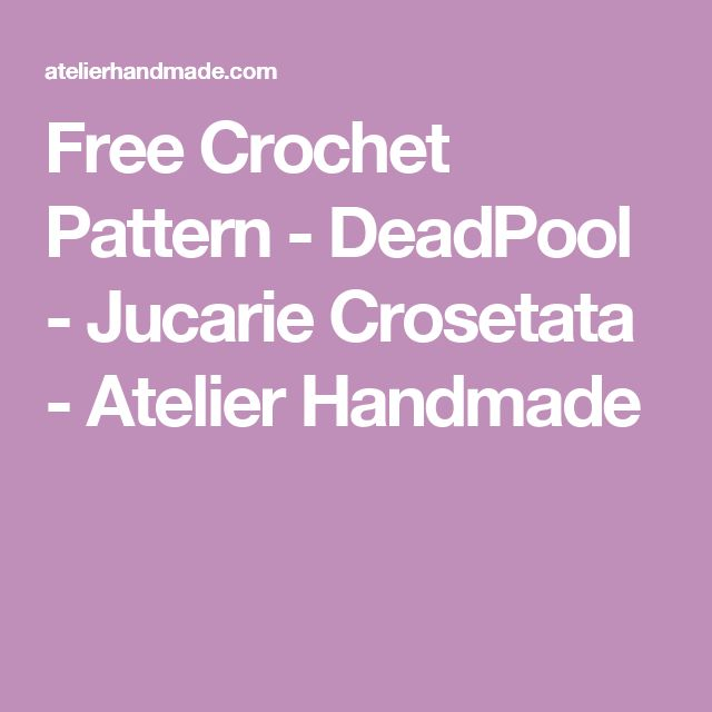 Free Crochet Pattern - DeadPool - Jucarie Crosetata - Atelier Handmade