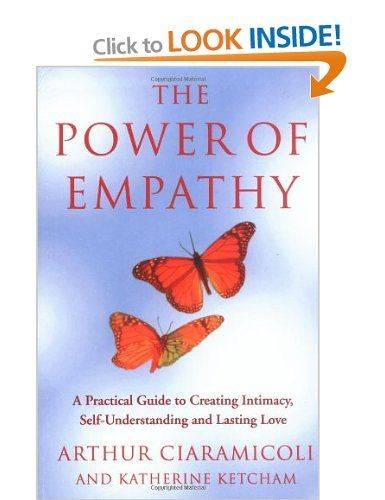 The Power of Empathy: A Practical Guide to Creating Intimacy, Self-understanding and Lasting Love: Amazon.co.uk: Arthur P. Ciaramicoli, Kath...