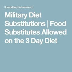 Military Diet Substitutions | Food Substitutes Allowed on the 3 Day Diet