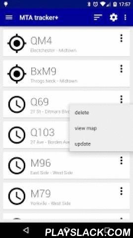 Transit Tracker - MTA  Android App - playslack.com ,  Transit Tracker - MTA allows riders to take advantage of the Metropolitan Transportation Authority's vehicle monitoring service, MTA Bus Time.Transit Tracker - MTA also includes the ability to download route schedules.Transit Tracker - MTA allows you to define alerts for MTA routes and stops; get a notification when a vehicle on a specific route is approaching or arriving at a particular stop.Please send me an email if you find a problem…