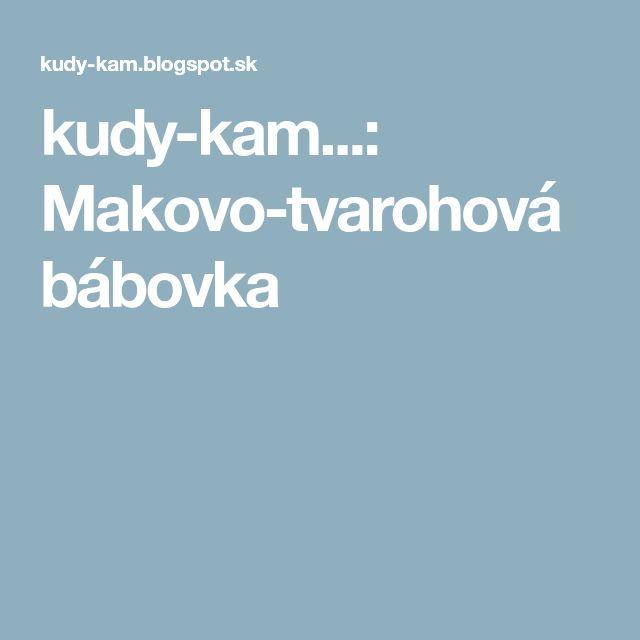 kudy-kam...: Makovo-tvarohová bábovka