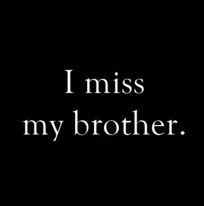 I Miss My Brother Black White I Quote Missing My Brother My Brother Quotes Miss You Brother Quotes