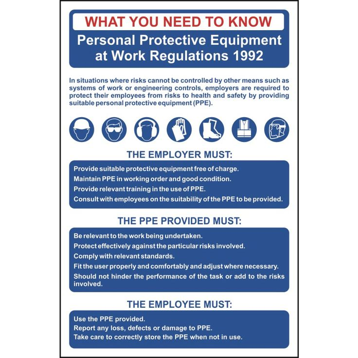 The Personal Protective Equipment (PPE) Regulations 1992 are designed to protect people from risks to their health.  Employees should be provided with instructions & training on how to use it safely and supervised to ensure equipment is being used correctly.