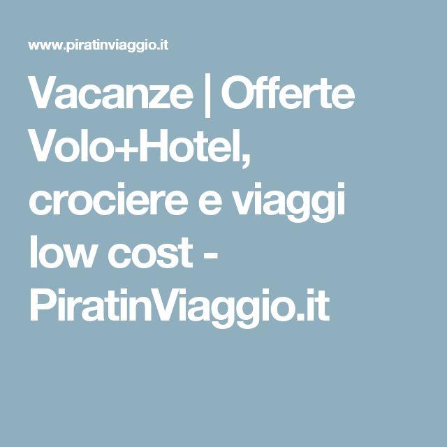 Vacanze | Offerte Volo+Hotel, crociere e viaggi low cost - PiratinViaggio.it