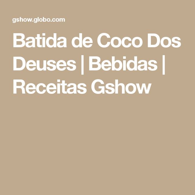Batida de Coco Dos Deuses   Bebidas   Receitas Gshow
