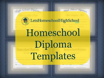 High School Homeschool Diploma Templates - http://letshomeschoolhighschool.com/blog/2013/03/05/download-homeschool-high-school-diploma-templates/#.UgP40Kxw6hr