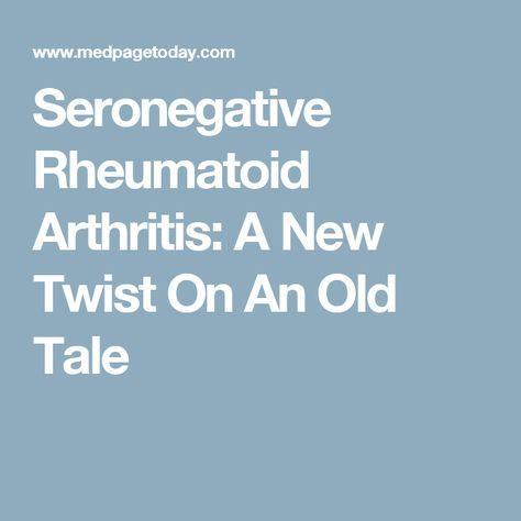 Seronegative Rheumatoid Arthritis: A New Twist On An Old Tale