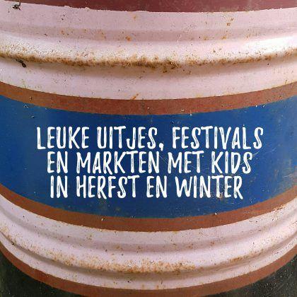 Leuke uitjes, festivals en markten met kids in de herfst en winter #leukmetkids #herfstvakantie #herfstvakantie