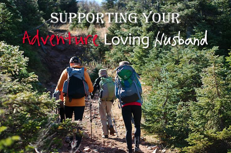 """Supporting Your Adventure Loving Husband.....this resonates with me. I need to say """"yes"""" to adventure way more often!"""