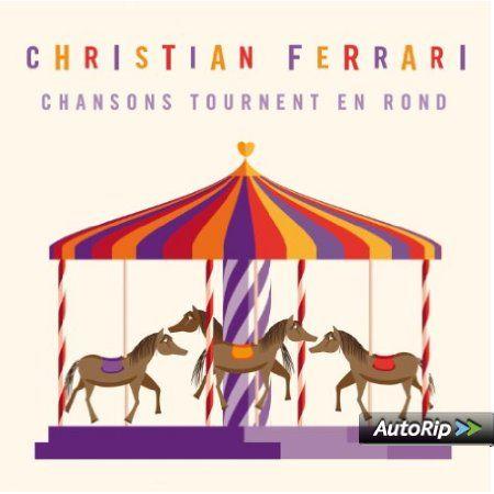 Chansons Tournent en Rond: Christian Ferrari: Amazon.fr: Musique