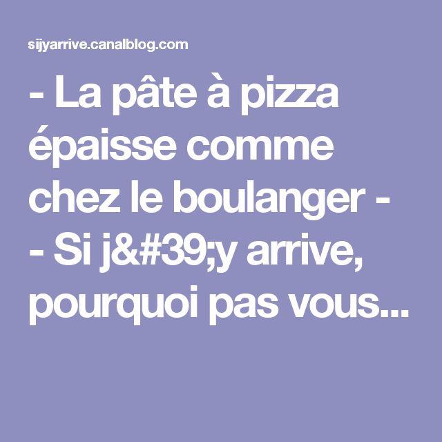 - La pâte à pizza épaisse comme chez le boulanger - - Si j'y arrive, pourquoi pas vous...
