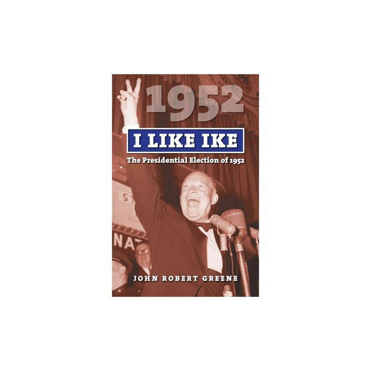 I Like Ike : The Presidential Election of 1952 (Paperback) (John Robert Greene)