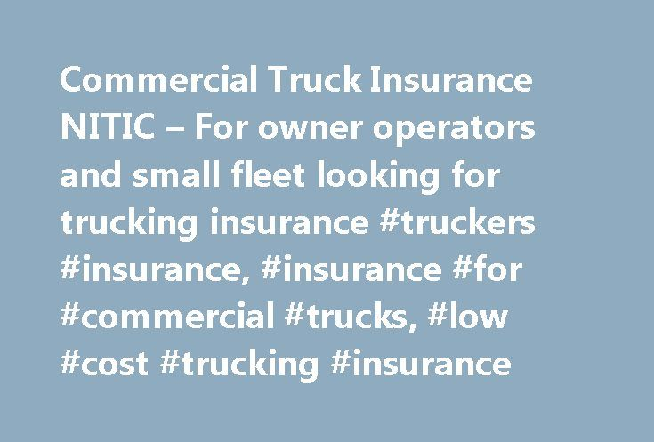 Commercial Truck Insurance NITIC – For owner operators and small fleet looking for trucking insurance #truckers #insurance, #insurance #for #commercial #trucks, #low #cost #trucking #insurance http://guyana.nef2.com/commercial-truck-insurance-nitic-for-owner-operators-and-small-fleet-looking-for-trucking-insurance-truckers-insurance-insurance-for-commercial-trucks-low-cost-trucking-insurance/  # Truck Insurance for Owner Operators and Small Fleet We are a full service commercial truck…