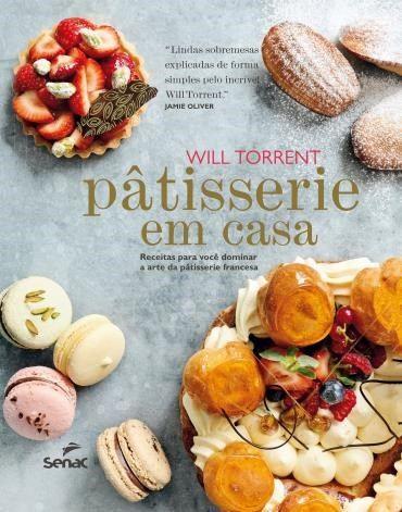 Pâtisserie Em Casa - Receitas Para Você Dominar A Arte da Pâtisserie Francesa