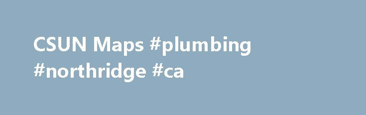 CSUN Maps #plumbing #northridge #ca http://virginia.remmont.com/csun-maps-plumbing-northridge-ca/  # CSUN Maps Driving Directions From CA 118 WestboundExit CA 118 at Reseda Blvd and turn right. Travel 200 yards on Rinaldi to Reseda Blvd. Turn right on Reseda and travel 2.5 miles south to Prairie Street. Turn left and travel one-and-a-half blocks to information booth on the left. From CA 118 EastboundExit CA 118 at Reseda Blvd. Turn right on Reseda and travel 2.5 miles south to Prairie…
