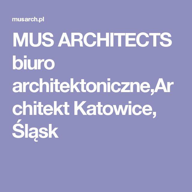 MUS ARCHITECTS biuro architektoniczne,Architekt Katowice, Śląsk