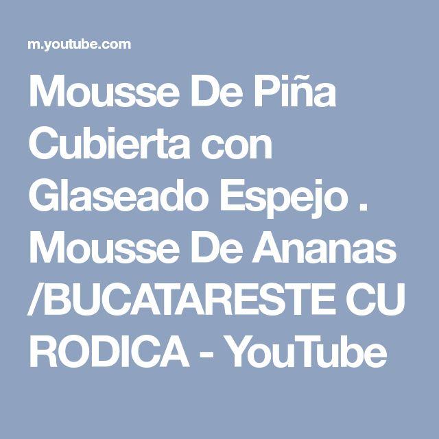 Mousse De Piña Cubierta con Glaseado Espejo . Mousse De Ananas /BUCATARESTE CU RODICA - YouTube