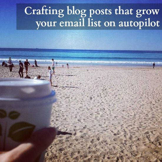 Blog posts that grow your email list on autopilot