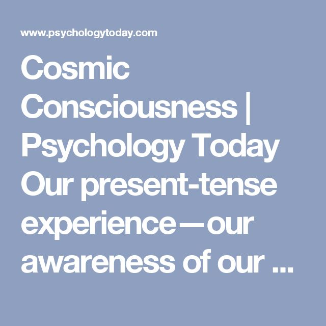 Cosmic Consciousness | Psychology Today Our present-tense experience—our awareness of our surroundings, perceptions, and sensations—becomes so powerful that we give complete attention to it. The past and future become completely unimportant as we realize that there's only now, that life can only ever take place in the present moment. As a result, the whole concept of time becomes meaningless. Life is no longer a road with directions forward and backward;instead,it becomes a spacious…