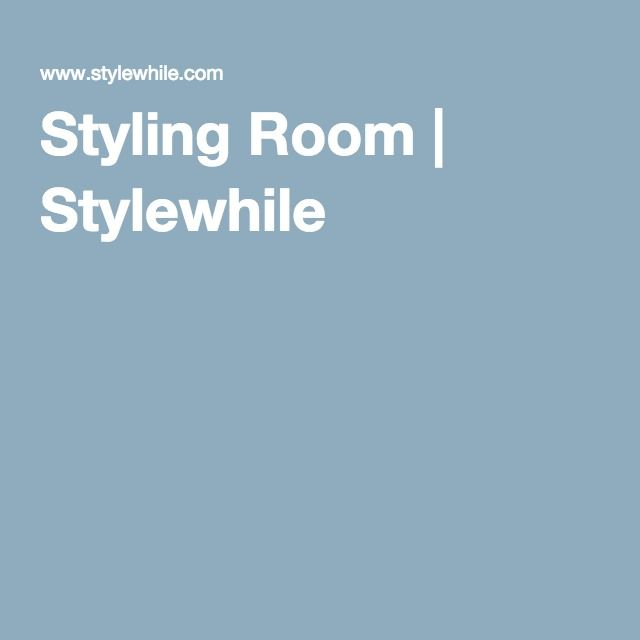 Styling Room | Stylewhile