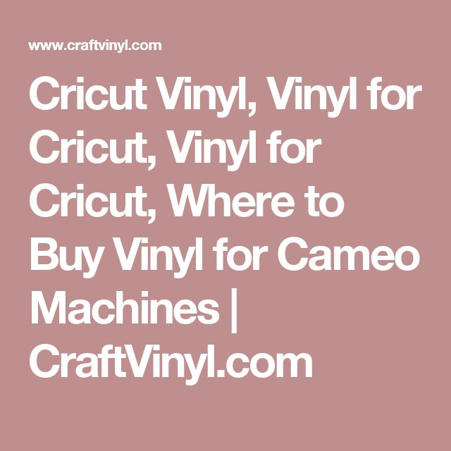 Cricut Vinyl, Vinyl for Cricut, Vinyl for Cricut, Where to Buy Vinyl for Cameo Machines | CraftVinyl.com