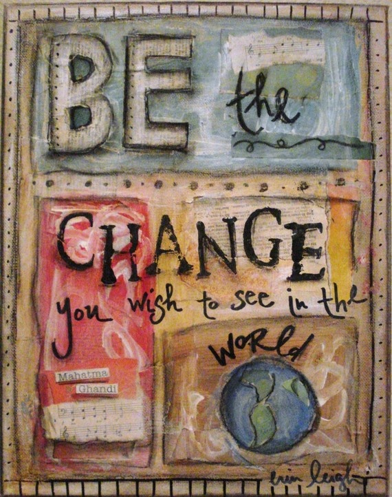Inspirational Quote, BE THE CHANGE, Ghandi Print by Erin Leigh available at artbyerinleigh at etsy.com $18 #art