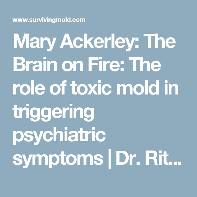 Mary Ackerley: The Brain on Fire: The role of toxic mold in triggering psychiatric symptoms | Dr. Ritchie Shoemaker