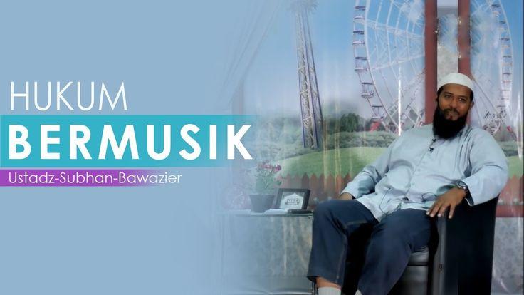 Hukum Musik Ustadz Subhan Bawazier
