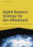 Zusammenfassung Digital-Business-Strategie für den Mittelstand von Michael Kraewing. Digitalisierung muss sein – aber wie? Ein strategischer Leitfaden.