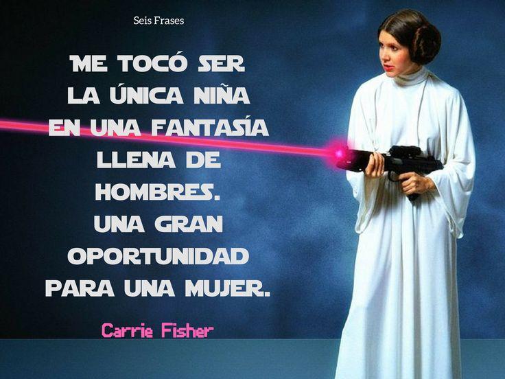 """""""Me tocó ser la única niña en una fantasía llena de hombres. Una gran oportunidad para una mujer."""" - Carrie Fisher"""